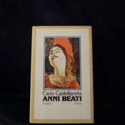 Anni beati – Carlo Castellaneta – Rizzoli – Prima edizione 1979 – Dedica Carlo Castellaneta