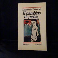 Il bambino di pietra – Laudomia Bonanni – Bompiani – Prima edizione 1979 – Dedica Laudomia Bonanni