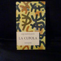 La cupola – Gino Montesanto – Mondadori – Prima edizione 1966 – Dedica Gino Montesanto
