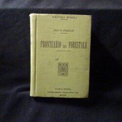 Prontuario del forestale – Dott. E.Ferrari – Hoepli – Milano – 1918