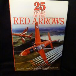 25 years of the red arrows – Squadron Leader Tim Miller, ray Hanna, Arthur Gibson – Stanley Paul 1990