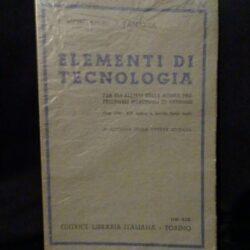 Elementi di tecnologia – Montanini – Panazza – 2° ristampa della ottava edizione – Editrice Libraria Italiana Torino 1941