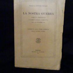 Generale Ettore Viganò – La nostra guerra – Come fu preparata e come è stata condotta sino al Novembre 1917 – Firenze Le Monnier 1920