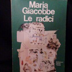Maria Giacobbe Le radici – Edizioni Della Torre 1977