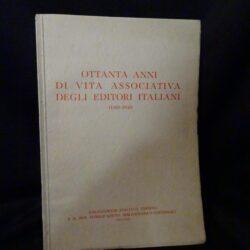 Ottanta anni di vita associativa degli editori italiani (1869-1949) Associazione Italiana Editori Milano 1950
