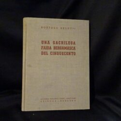 Una sacrilega faida bergamasca del cinquecento – Bortolo Belotti – Istituto Italiano D'Arti Grafiche 1937