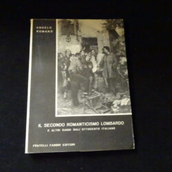Angelo Romanò Il secondo romanticismo lombardo e altri saggi sull'ottocento italiano – Fabbri editori