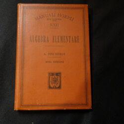 Manuali Hoepli Serie scientifica Algebra elementare S.Pincherle – Nona Edizione 1905