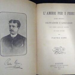 L'amore per i fiori loro storia coltivazione e linguaggio con poesie ed inedite di vari autori per Pietro Gori – Firenze Salani 1894