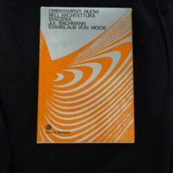 Orientamenti nuovi nell'architettura Svizzera – Jul Bach,ann Stanislaus Von Moos – Electa edit. 1870