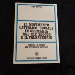 Emil Ritter -Il movimento cattolico sociale in Germania nel XIX secolo e il Volksverein – Edizioni Cinque lune 1967