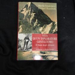 Vita di un esploratore gentiluomo Il Duca degli Abruzzi – M.Tenderini M. Shandrick – Corbacco edit. 2006