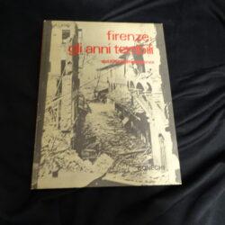 Firenze gli anni terribili dal 1940 all'emergenza – Bonechi 1969
