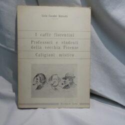 I Caffè fiorentini Professori e studenti della vecchia Firenze Caligiani mistico – Firenze 1969