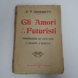 F.T. Marinetti Gli amori futuristi Programmi di vita con varianti a scelta – cremona edit. Ghelfi Costantino 1922